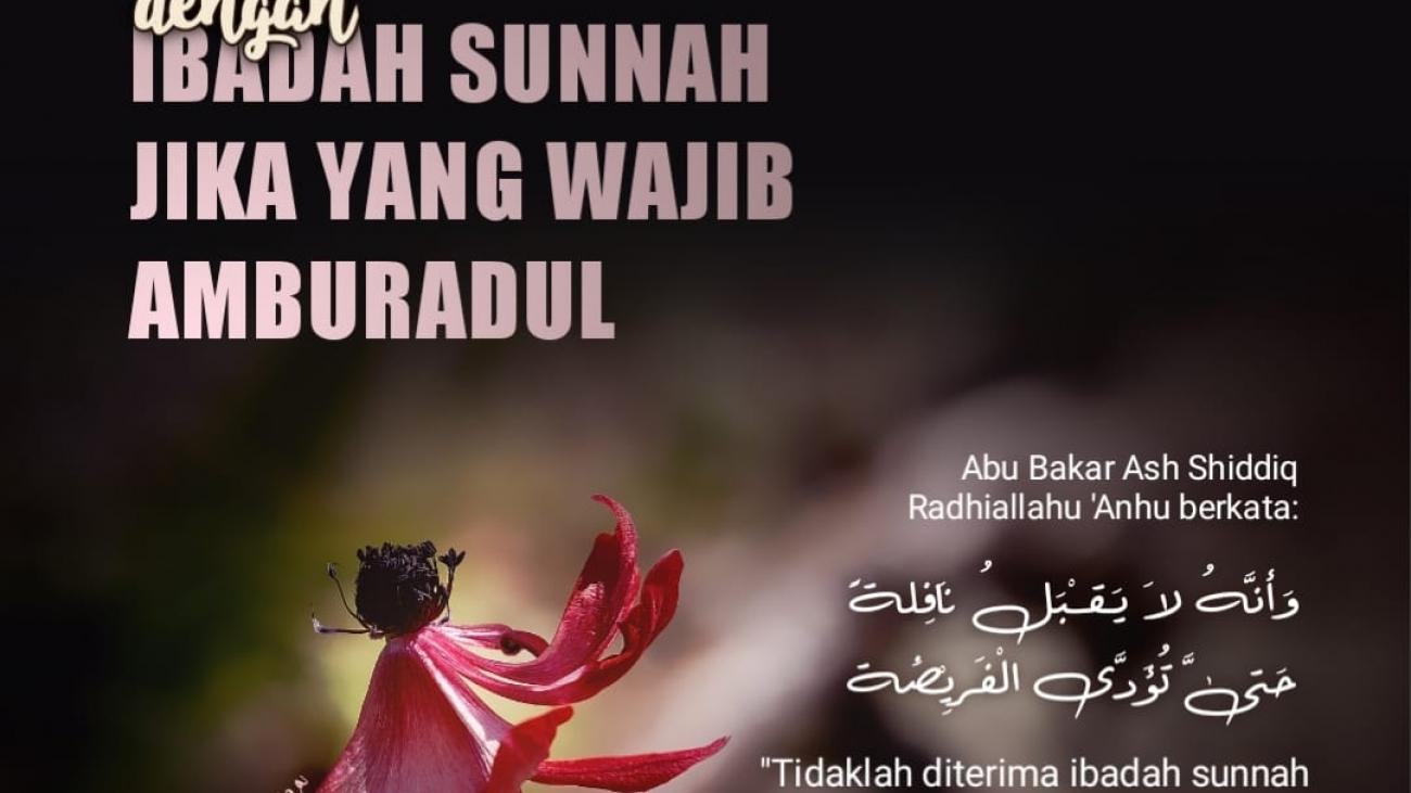 jangan bangga dengan ibadah sunnah bila yang wajib amburadul